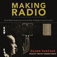 Making Radio - Shawn VanCour