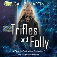 Trifles and Folly - Gail Z. Martin