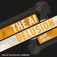 The AI Delusion - Gary Smith