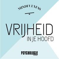 Vrijheid in je hoofd - Psychologie magazine