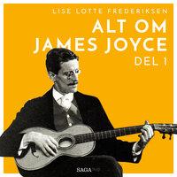 Alt om James Joyce - del 1 - Lise Lotte Frederiksen