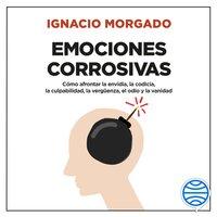 Emociones corrosivas - Ignacio Morgado Bernal