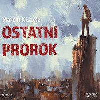Ostatni Prorok - Marcin Kiszela