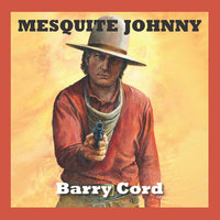 Mesquite Johnny - Barry Cord