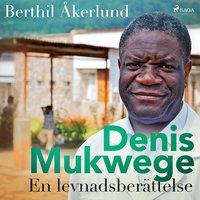 Denis Mukwege: En levnadsberättelse - Berthil Åkerlund