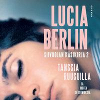 Tanssia ruusuilla, Siivoojan käsikirja 2 - Lucia Berlin