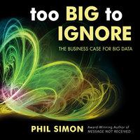 Too Big to Ignore - Phil Simon