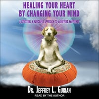 Healing Your Heart, By Changing Your Mind - Jeffrey L. Gurian