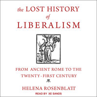 The Lost History of Liberalism - Helena Rosenblatt