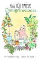 Kian och mammas djungelmeloner - Annalena Lindroos Mellblom