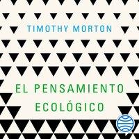 El pensamiento ecológico - Timothy Morton
