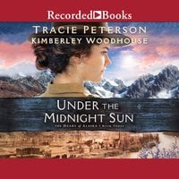 Under the Midnight Sun - Tracie Peterson,Kimberley Woodhouse