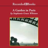 Garden in Paris - Stephanie Grace Whitson