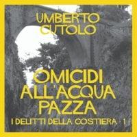 Omicidi all'acqua pazza - Umberto Cutolo