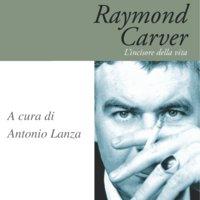 Raymond Carver. L'incisore della vita - Antonio Lanza