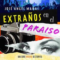 Extraños en el paraíso - T1E01 - José Ángel Mañas