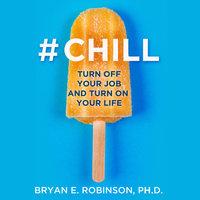 #Chill - Dr Bryan E. Robinson