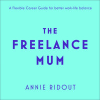 The Freelance Mum - Annie Ridout