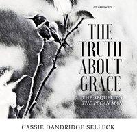 The Truth about Grace - Cassie Dandridge Selleck