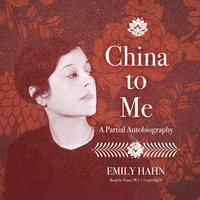 China to Me - Emily Hahn