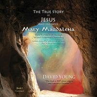 The True Story of Jesus and His Wife Mary Magdalena - David Young