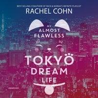 My Almost Flawless Tokyo Dream Life - Rachel Cohn