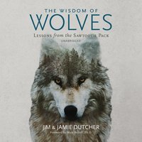 The Wisdom of Wolves - Jim Dutcher, Jamie Dutcher