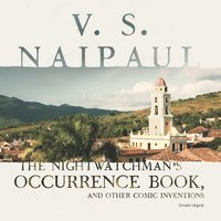 The Nightwatchman's Occurrence Book, and Other Comic Inventions - V.S. Naipaul