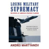 Losing Military Supremacy - Andrei Martyanov