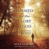 Formed for the Glory of God - Kyle Strobel