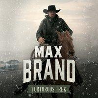Torturous Trek - Max Brand