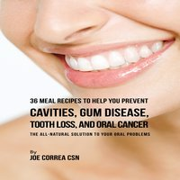 36 Meal Recipes to Help You Prevent Cavities, Gum Disease, Tooth Loss, and Oral Cancer - Joe Correa