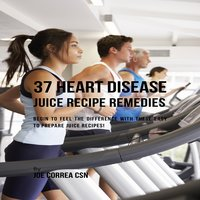 37 Heart Disease Juice Recipe Remedies - Joe Correa