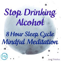 8 Hour Sleep Cycle Mindful Meditation - Stop Drinking Alcohol - Joel Thielke