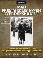 Med fremmedlegionen i verdenskrigen - Godefroy Antoine Hoffmann