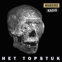 Het topstuk - MakersRadio