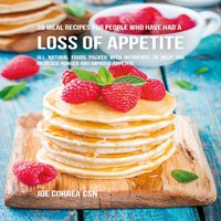 36 Meal Recipes for People Who Have Had a Loss of Appetite - Joe Correa CSN