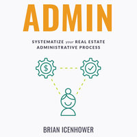 ADMIN: Systematize Your Real Estate Administrative Process - Brian Icenhower