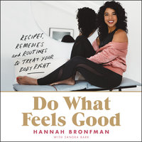 Do What Feels Good: Recipes, Remedies and Routines to Treat Your Body Right - Hannah Bronfman