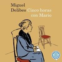 Cinco horas con Mario - Miguel Delibes