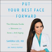 Put Your Best Face Forward: The Ultimate Guide to Skincare from Acne to Anti-Aging - Sandra Lee