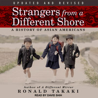 Strangers from a Different Shore: A History of Asian Americans - Ronald Takaki