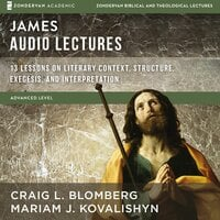 James: Audio Lectures – 13 Lessons on Literary Context, Structure, Exegesis, and Interpretation - Craig L. Blomberg,Mariam J. Kovalishyn