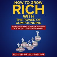 How to Grow Rich with The Power of Compounding - Praveen Kumar, Prashant Kumar