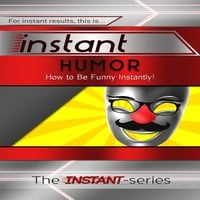 Instant Humor: How to Be Funny Instantly! - The INSTANT-Series