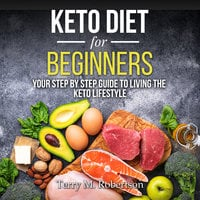 Keto Diet for Beginners: Your Step By Step Guide to Living the Keto Lifestyle - Timothy Moore