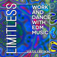 Limitless: Work and Dance with EDM Music - Vasili Reikh