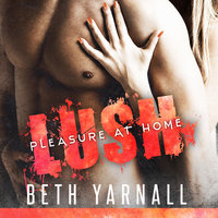 Lush: His To Protect - Beth Yarnall