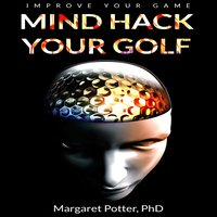 Mind Hack Your Golf: Improve Your Game - Dr Margaret Potter