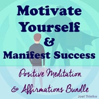 Motivate Yourself & Manifest Success - Positive Meditation & Affirmations Bundle - Joel Thielke